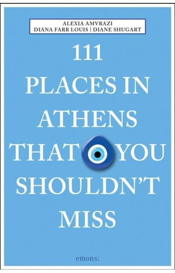 111 PLACES IN ATHENS THAT YOU SHOULDN'T MISS