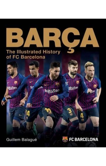 BARCA THE ILLUSTRATED HISTORY OF FC BARCELONA
