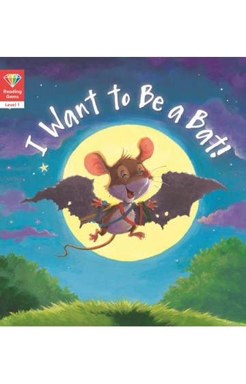READING GEMS-I WANT TO BE A BAT -LEV.1