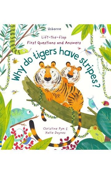 LIFT THE FLAP VERY FIRST QUESTIONS AND ANSWERS WHY DO TIGERS HAVE STRIPES