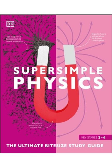 SUPER SIMPLE PHYSICS : THE ULTIMATE BITESIZE STUDY GUIDE