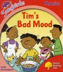 OXFORD READING TREE SONGBIRDS 4:TIM'S BAD MOOD : MORE SONGBIRDS PHONICS